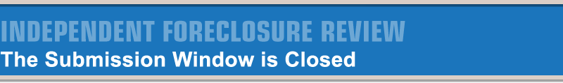 Independent Foreclosure Review. The Submission Window is Closed